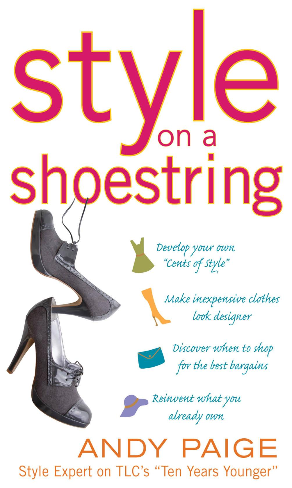 Style on a Shoestring: Develop Your Cents of Style and Look Like a Million without Spending a Fortune
