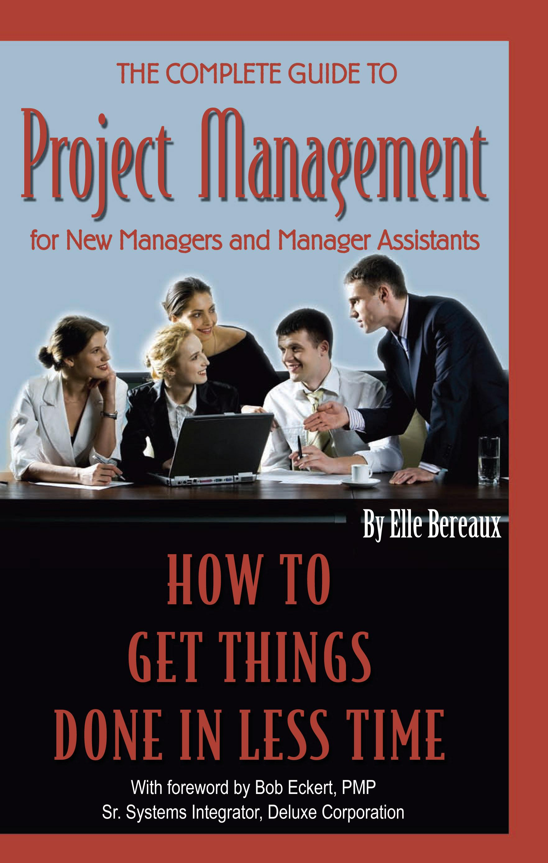 The Complete Guide to Project Management for New Managers and Management Assistants: How to Get Things Done in Less Time EB9787772504103