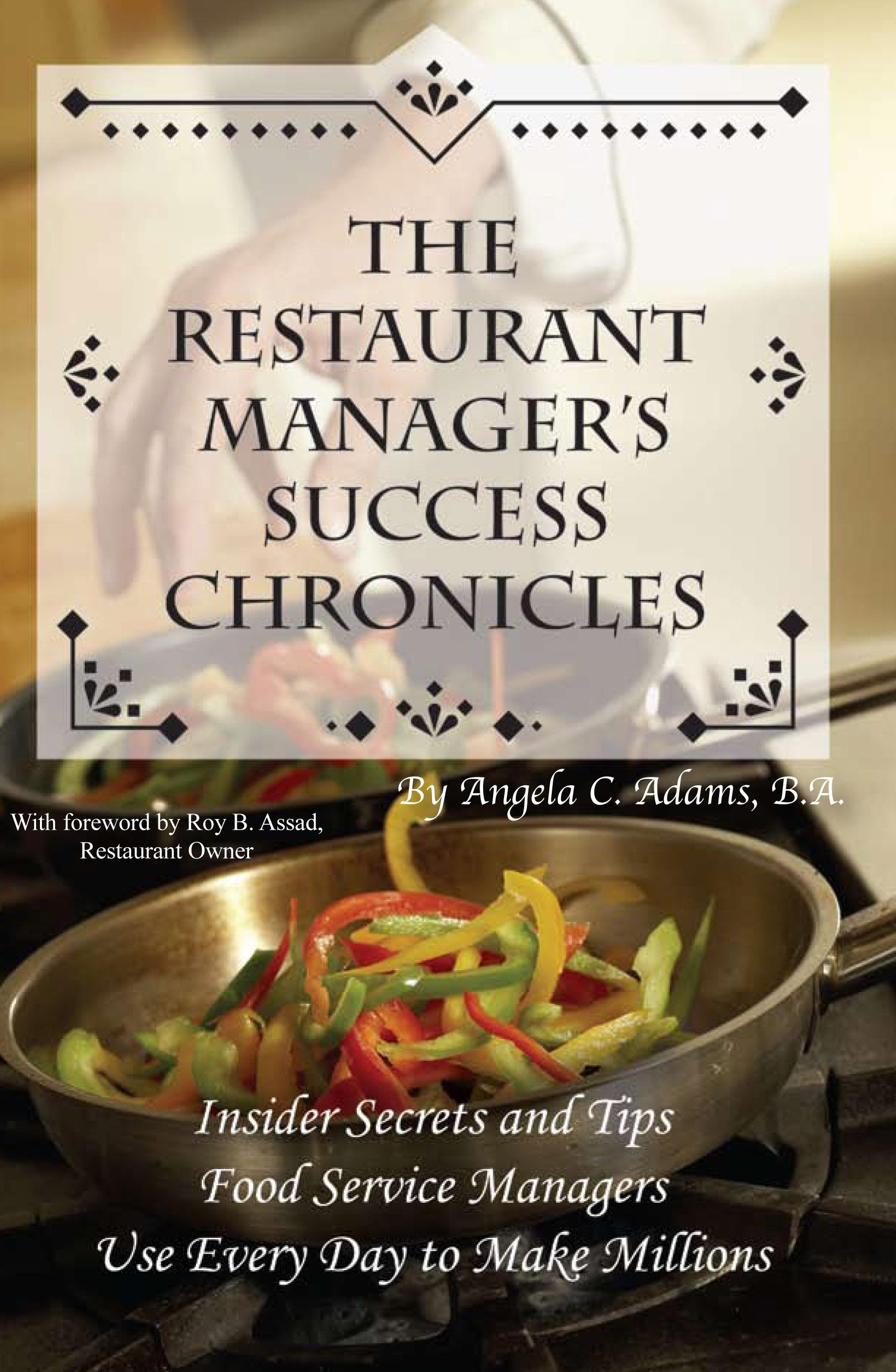 The Restaurant Manager's Success Chronicles: Insider Secrets and Techniques Food Service Managers Use Every Day to Make Millions EB9787772502888