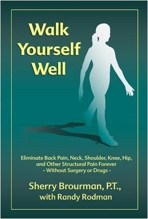 Walk Yourself Well: Eliminate Back, Shoulder, Knee, Hip, and Other Structural Pain Forever-Without Surgery or Drugs EB9787770941207