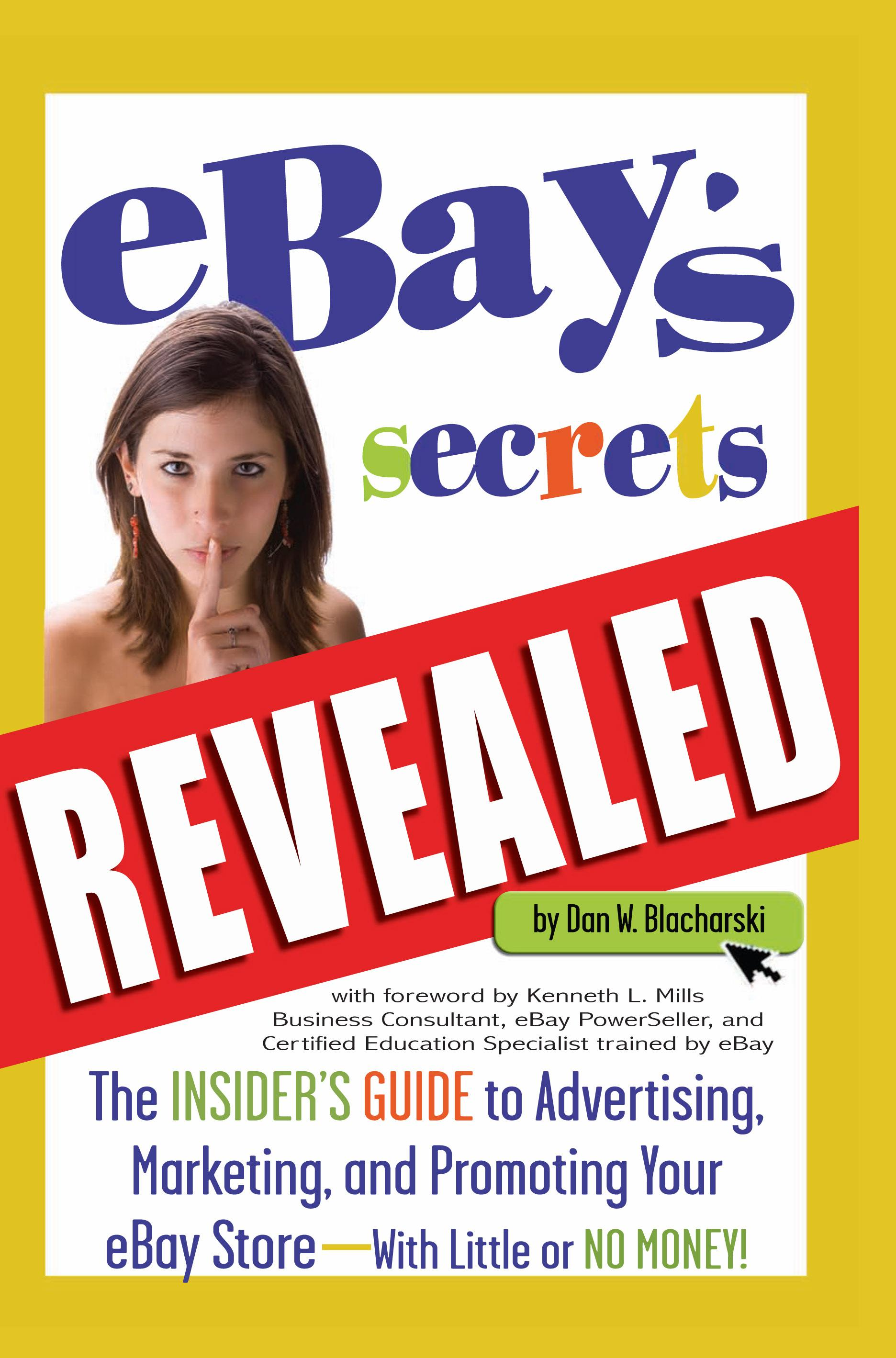 eBay's Secrets Revealed: The Insider's Guide to Advertising, Marketing, and Promoting Your eBay Store With Little or No Money EB9787772504097