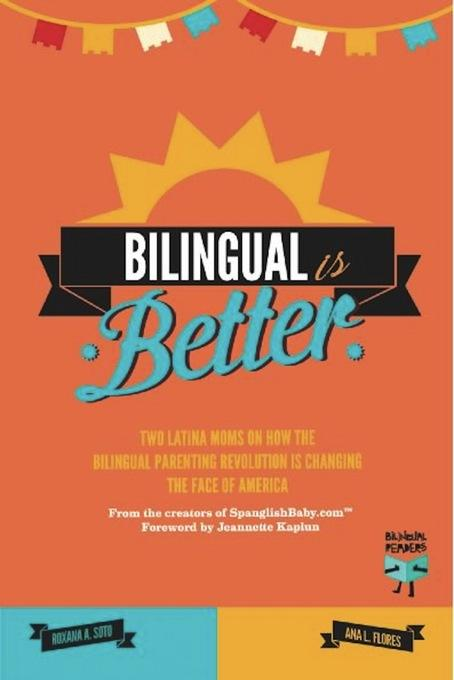 Bilingual Is Better: Two Latina Moms on How the Bilingual Parenting Revolution is Changing the Face of America EB9788492968220