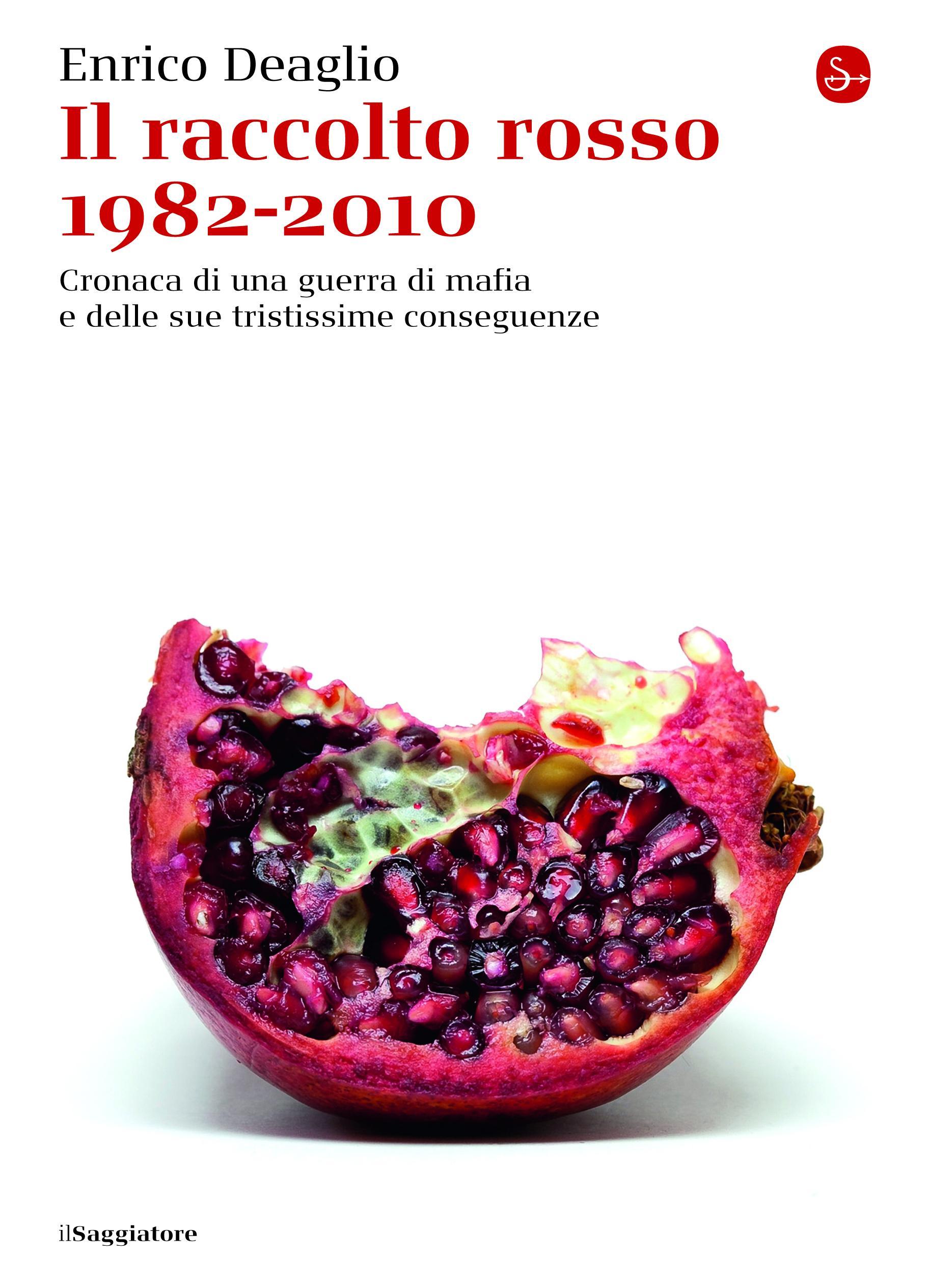 Il raccolto rosso 1982-2010. Cronaca di una guerra di mafia e delle sue tristissime conseguenze EB9788865760055