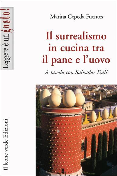 Il surrealismo in cucina tra il pane e l'uovo EB9788896720776