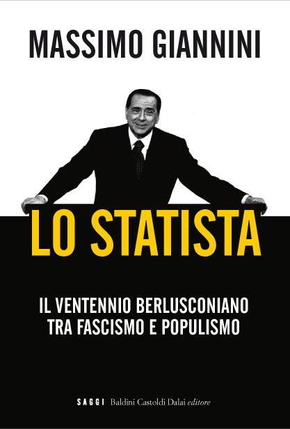 LO STATISTA - Il ventennio berlusconiano tra fascismo e populismo