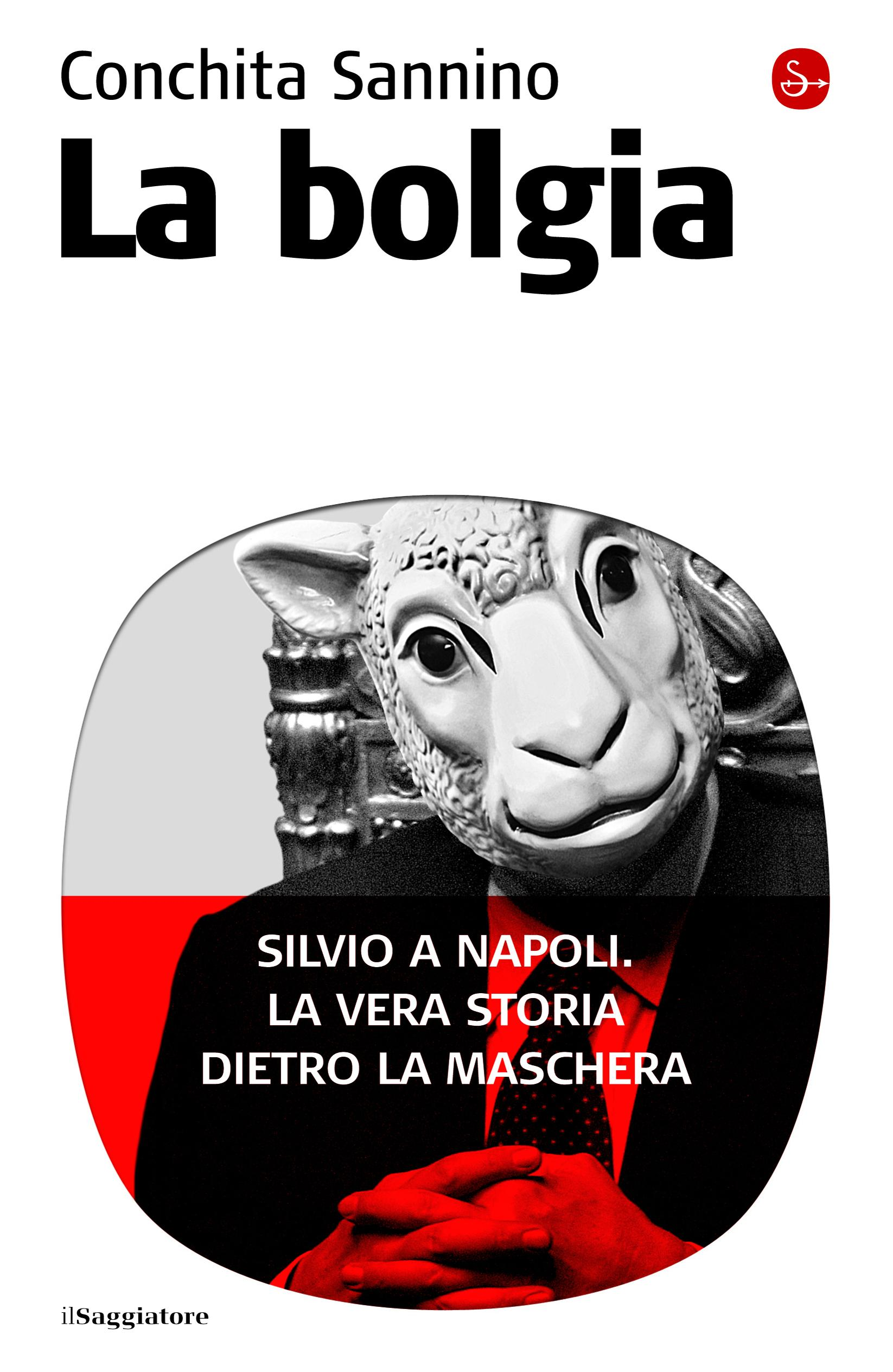 La bolgia. Silvio a Napoli. La vera storia dietro la maschera EB9788865760376