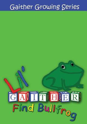 Lil' Gaither: Find Bullfrog