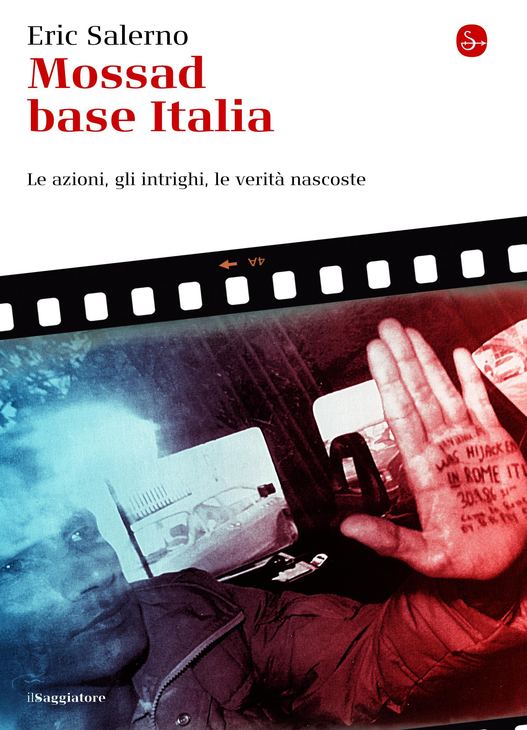 Mossad base Italia. Le azioni, gli intrighi, le verit? nascoste EB9788865760208