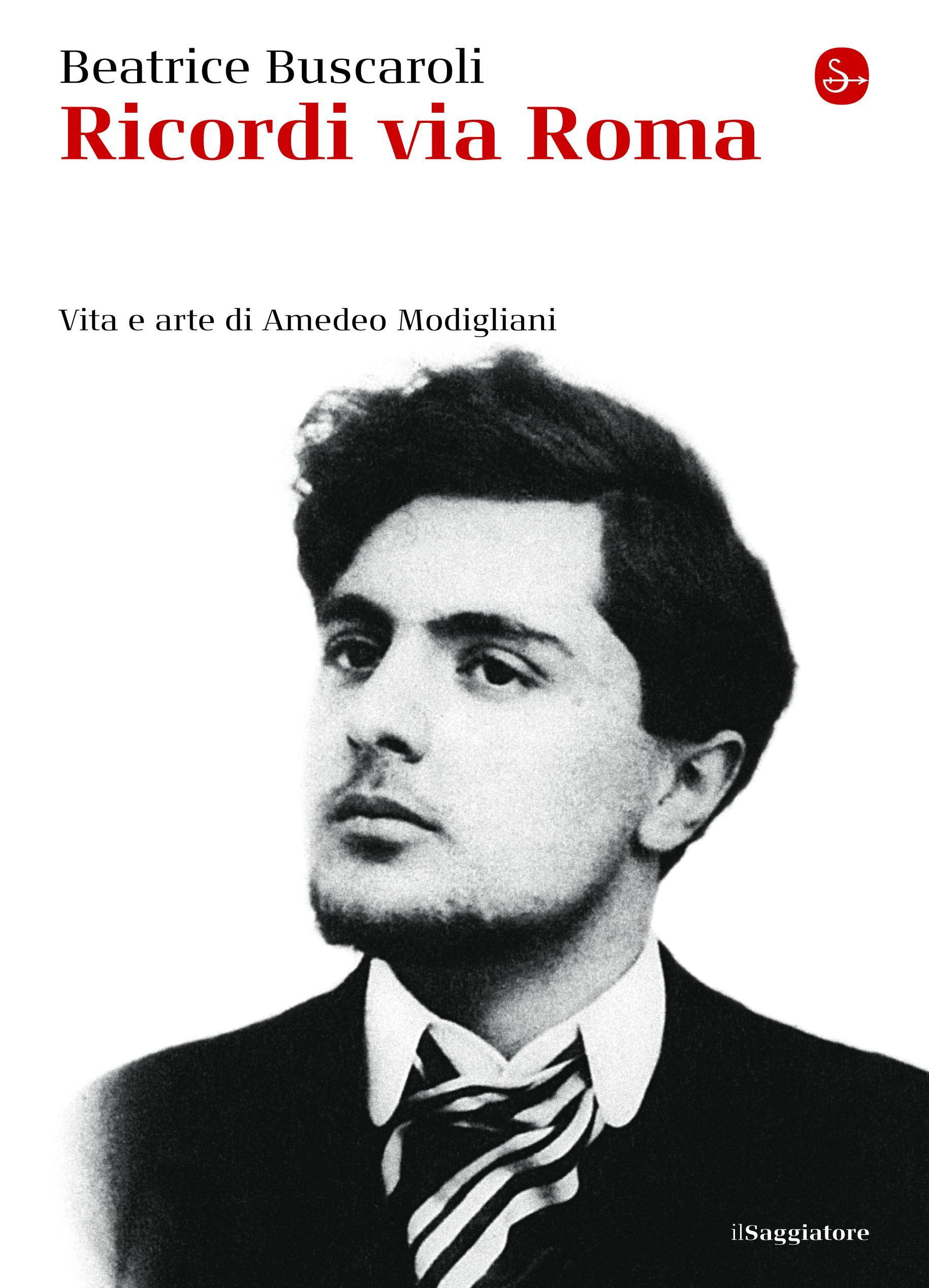 Ricordi via Roma. Vita e arte di Amedeo Modigliani EB9788865760321