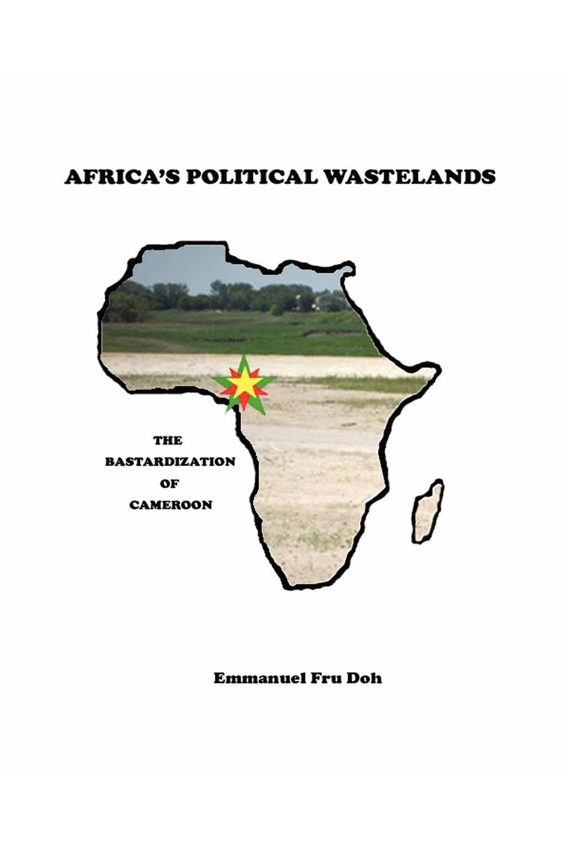 Africa's Political Wastelands: The Bastardization of Cameroon