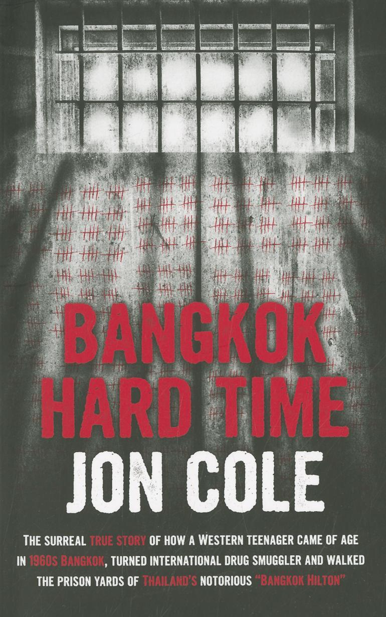 Bangkok Hard Time: The Surreal True Story of How a WesternTeenager Came of Age in 1960s Bangkok, Turned International Drug Smuggler and Walked the Pri EB9789814358330