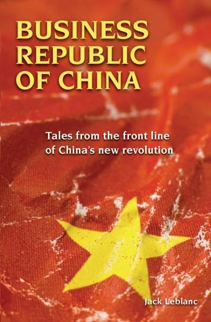 Business Republic of China: Tales from the Front Line of China's New Revolution EB9789881900371