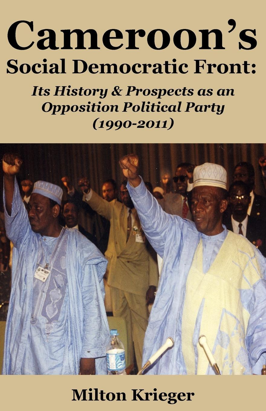 Cameroon's Social Democratic Front: Its History and Prospects as an Opposition Political Party (1990-2011) EB9789956715855