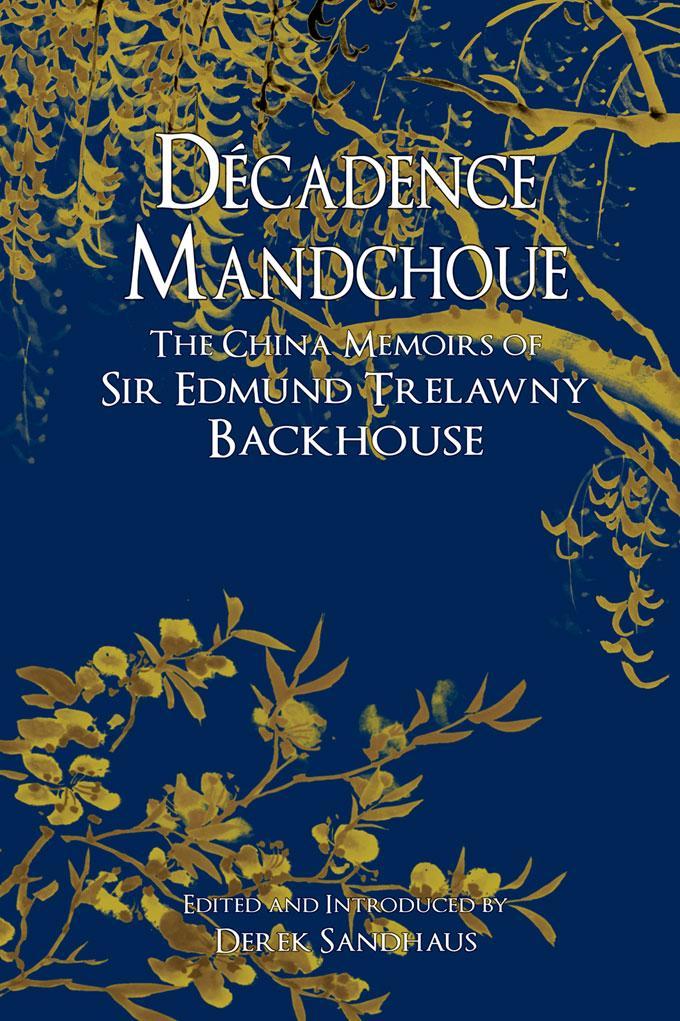 Decadence Mandchoue: The China Memoirs of Edmund Trelawny Backhouse EB9789881944535
