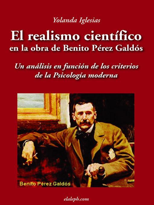 El realismo cient?fico en la obra de Benito P?rez Gald?s - Un an?lisis en funci?n de los criterios de la Psicolog?a moderna EB9789871070275