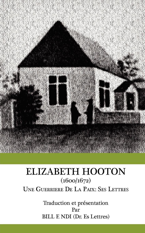 Elizabeth Hooton 1600 1672 Une Guerriere De La Paix. Ses Lettres EB9789956717583