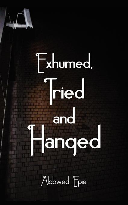 Exhumed, Tried and Hanged EB9789956616978
