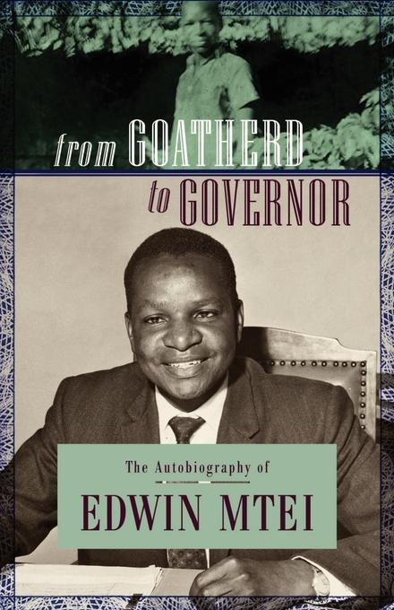 From Goatherd to Governor. The Autobiography of Edwin Mtei EB9789987081486