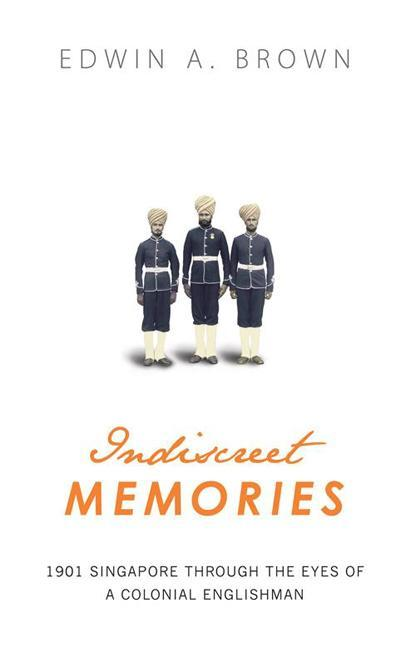 Indiscreet Memories: 1901 through the eyes of a colonial Englishman EB9789814358200