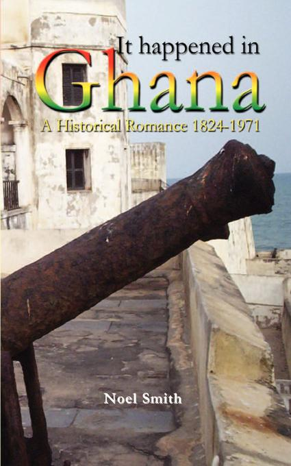 It Happened in Ghana. A Historical Romance 1824-1971 EB9789988647865