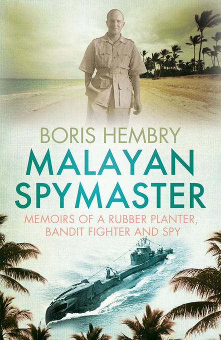 Malayan Spymaster: Memoirs of a Rubber Planter, Bandit Fighter and Spy EB9789814358309