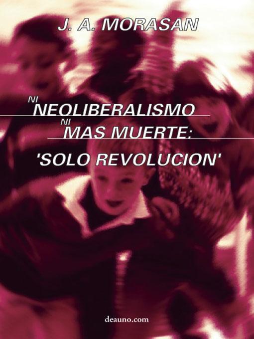 Ni neoliberalismo ni m?s muerte: 'S?lo revoluci?n' EB9789509036307