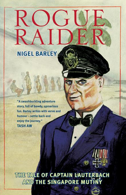 Rogue Raider: The Tale of Captain Lauterbach and the Singapore Mutiny EB9789814358262