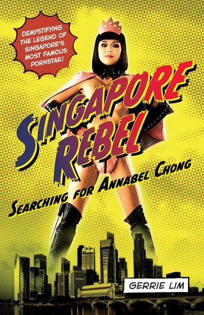 Singapore Rebel: Searching for Annabel Chong EB9789814358149