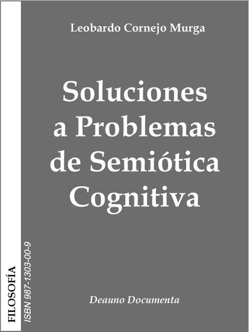 Soluciones a Problemas de Semi?tica Cognitiva: Dise?o de mapas mentales, modelos y esquemas de Semi?tica Cognitiva EB9789871303007
