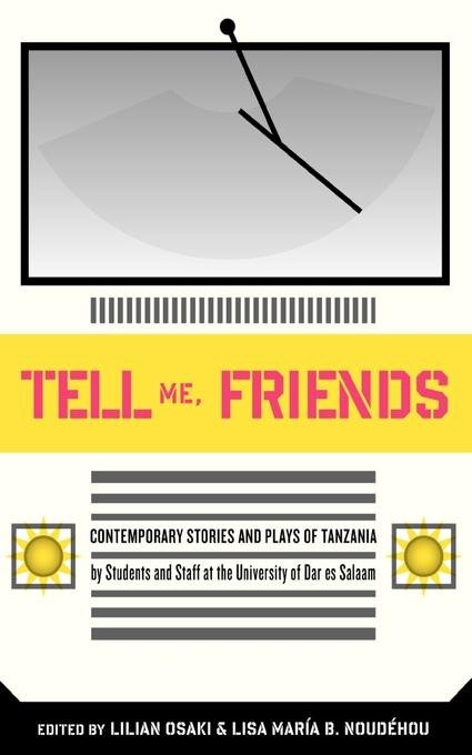 Tell Me Friends. Contemporary Stories and Plays of Tanzania EB9789987081448