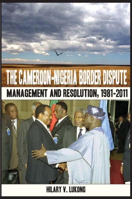 The Cameroon Nigeria Border Dispute. Management and Resolution, 1981-2011 EB9789956726240