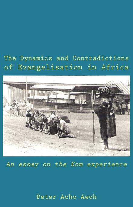 The Dynamics and Contradictions of Evangelisation in Africa. An essay on the Kom experience EB9789956579983