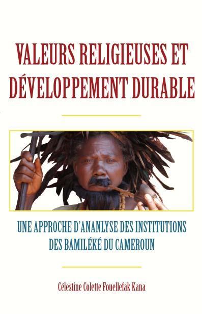 Valeurs religieuses et d?veloppement durable. Une approche d'ananlyse des institutions des Bamil?k? du Cameroun EB9789956578672