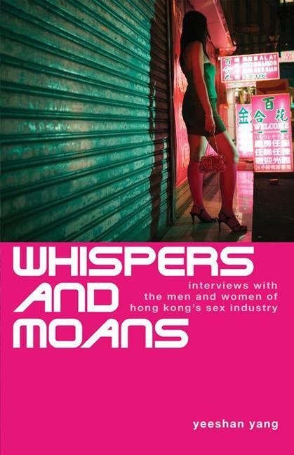 Whispers and Moans: Interviews with the Men and Women of Hong Kong's Sex Industry EB9789881900364