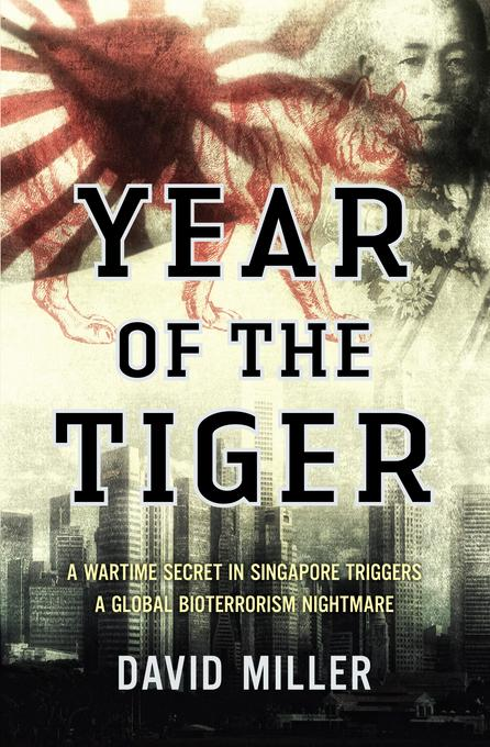 Year of the Tiger: A wartime secret in Singapore triggers a global bioterrorism nightmare EB9789814358903