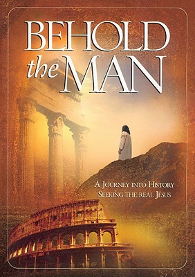 Behold the Man: A Journey Into History Seeking the Real Jesus