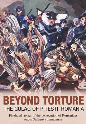 Beyond Torture: The Gulag of Pitesti, Romania