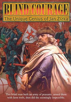 Blind Courage: The Unique Genius of Jan Zizka