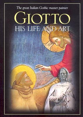 Giotto: His Life and Art