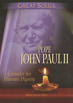 Great Souls: Pope John Paul II: Crusader for Human Dignity