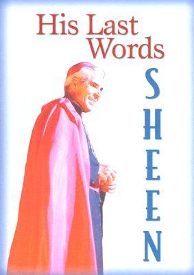 His Last Words: Fulton J Sheen