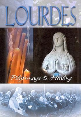 Lourdes: Pilgrimage & Healing