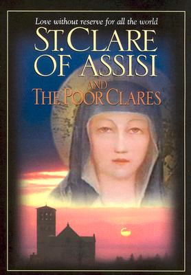 St. Clare of Assisi: And the Poor Clares