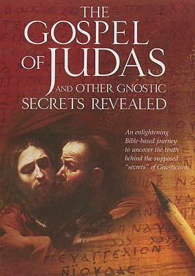 The Gospel of Judas: And Other Gnostic Secrets Revealed