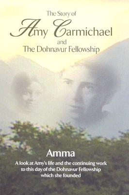 The Story of Amy Carmichael: And the Dohnavur Fellowship