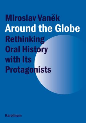 Around the Globe: Rethinking Oral History with Its Protagonists 9788024622262