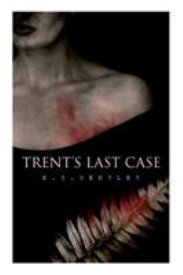Trent's Last Case: A Detective Novel (Also known as The Woman in Black)