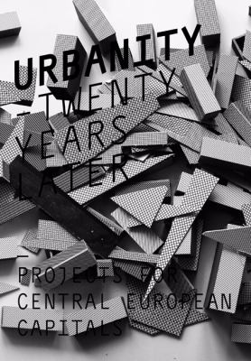 Urbanity: Twenty Years Later: Projects for Central European Capitals 9788025481707
