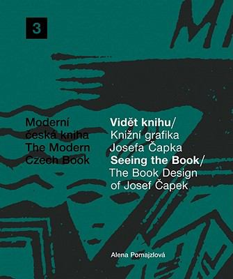 The Book Design of Josef Capek: Seeing the Book: The Modern Czech Book 3 9788074370144