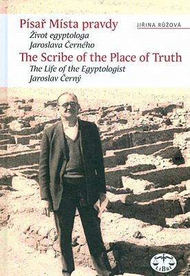 The Scribe in the Place of Truth: The Biography of Egyptologist Jaroslav Cerny 9788072774654